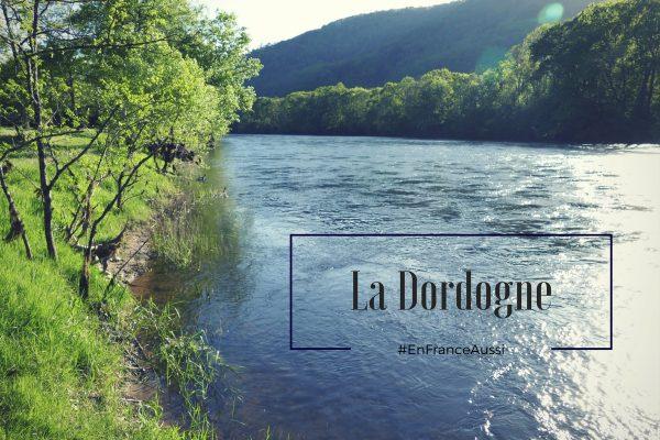 la Dordogne - au fil de l'eau pour #EnFranceAussi